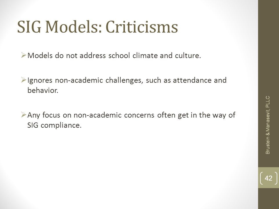 SIG Models: Criticisms Models do not address school climate and culture.