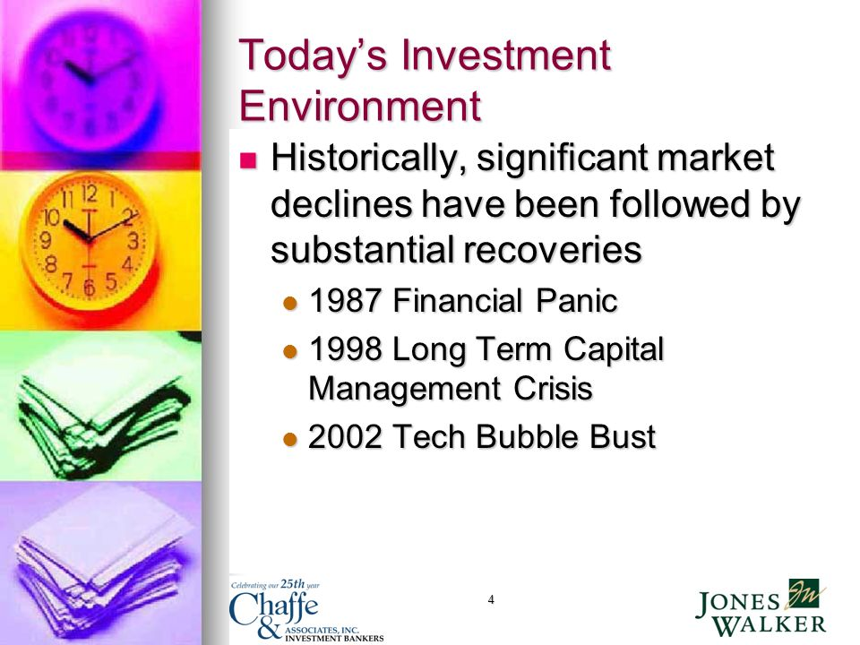 4 Historically, significant market declines have been followed by substantial recoveries Historically, significant market declines have been followed by substantial recoveries 1987 Financial Panic 1987 Financial Panic 1998 Long Term Capital Management Crisis 1998 Long Term Capital Management Crisis 2002 Tech Bubble Bust 2002 Tech Bubble Bust