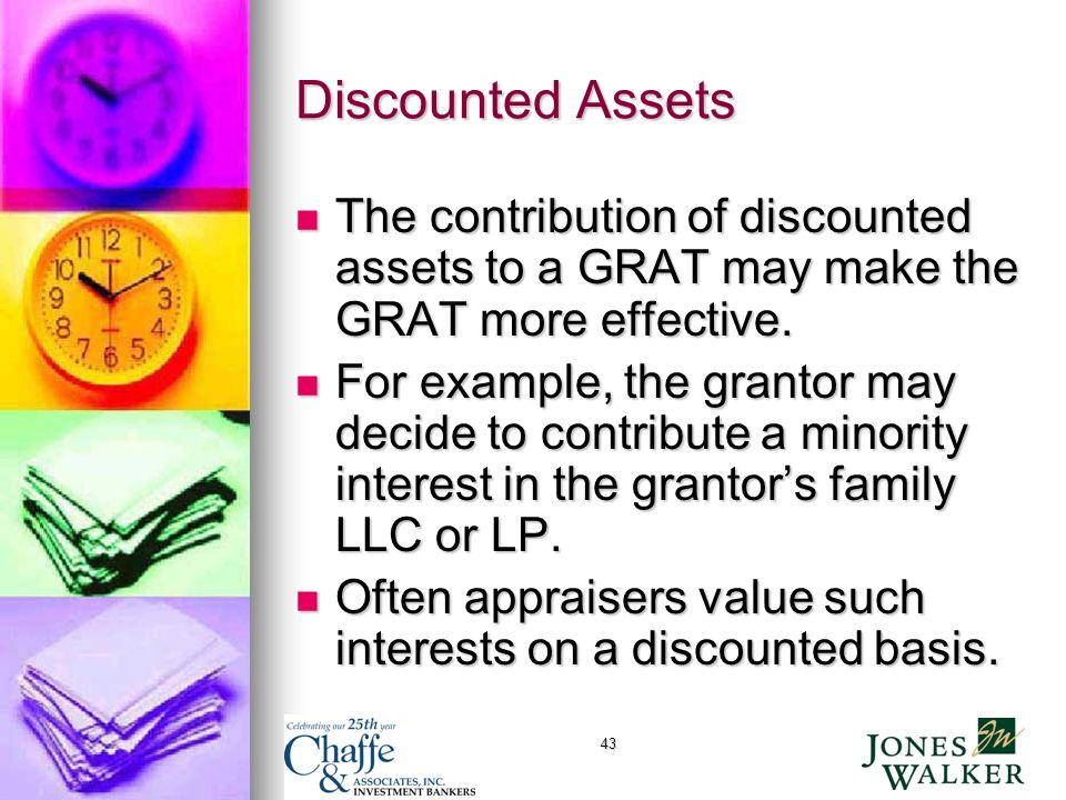 43 Discounted Assets The contribution of discounted assets to a GRAT may make the GRAT more effective.