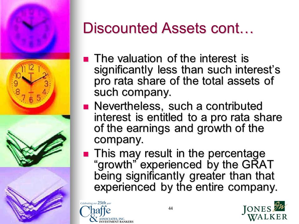 44 Discounted Assets cont… The valuation of the interest is significantly less than such interests pro rata share of the total assets of such company.