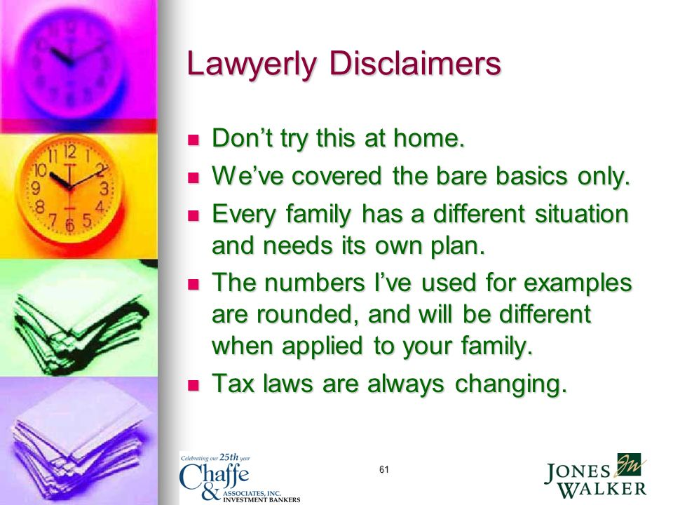 61 Lawyerly Disclaimers Dont try this at home. Dont try this at home.