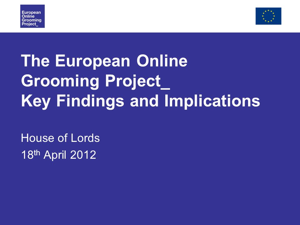 The European Online Grooming Project_ Key Findings and Implications House of Lords 18 th April 2012