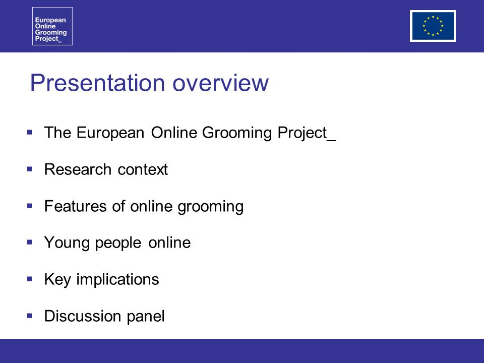 Presentation overview The European Online Grooming Project_ Research context Features of online grooming Young people online Key implications Discussion panel