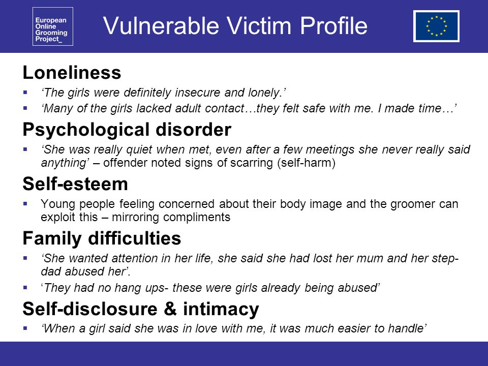Vulnerable Victim Profile Loneliness The girls were definitely insecure and lonely.