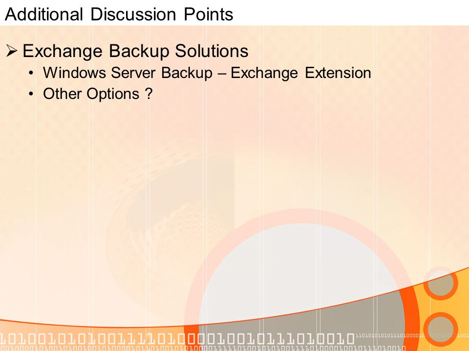 Additional Discussion Points Exchange Backup Solutions Windows Server Backup – Exchange Extension Other Options