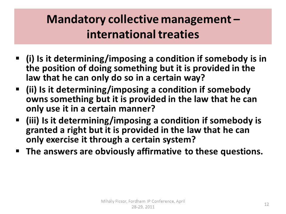Mandatory collective management – international treaties (i) Is it determining/imposing a condition if somebody is in the position of doing something but it is provided in the law that he can only do so in a certain way.