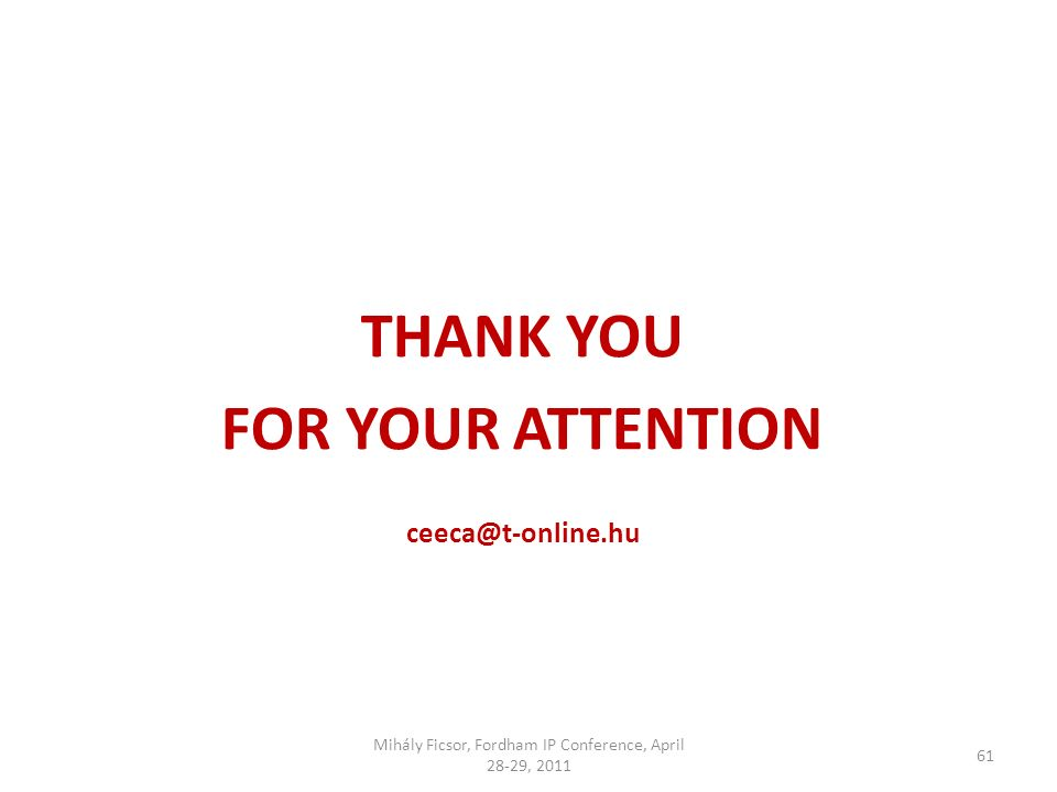 61 THANK YOU FOR YOUR ATTENTION ceeca@t-online.hu Mihály Ficsor, Fordham IP Conference, April 28-29, 2011