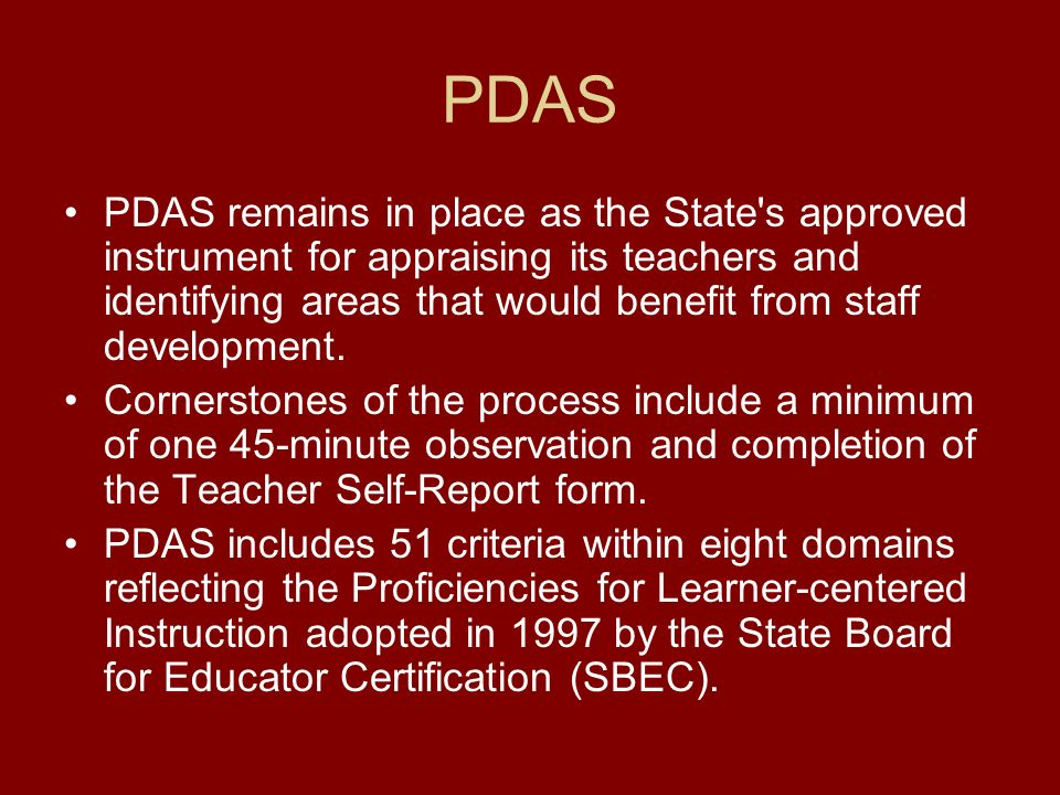PDAS PDAS remains in place as the State s approved instrument for appraising its teachers and identifying areas that would benefit from staff development.
