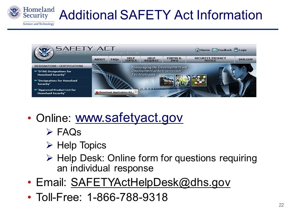 Presenters Name June 17, 2003 Additional SAFETY Act Information Online:   FAQs Help Topics Help Desk: Online form for questions requiring an individual response   Toll-Free: