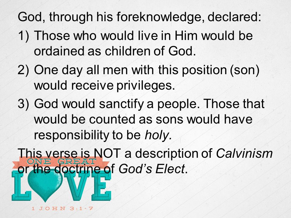 God, through his foreknowledge, declared: 1)Those who would live in Him would be ordained as children of God.