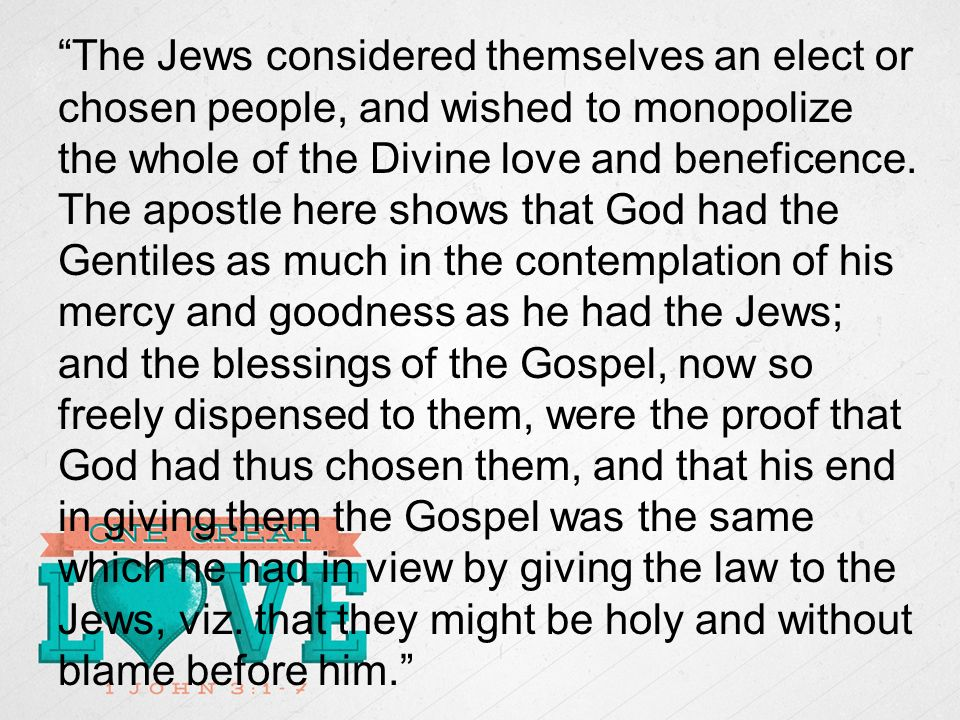The Jews considered themselves an elect or chosen people, and wished to monopolize the whole of the Divine love and beneficence.
