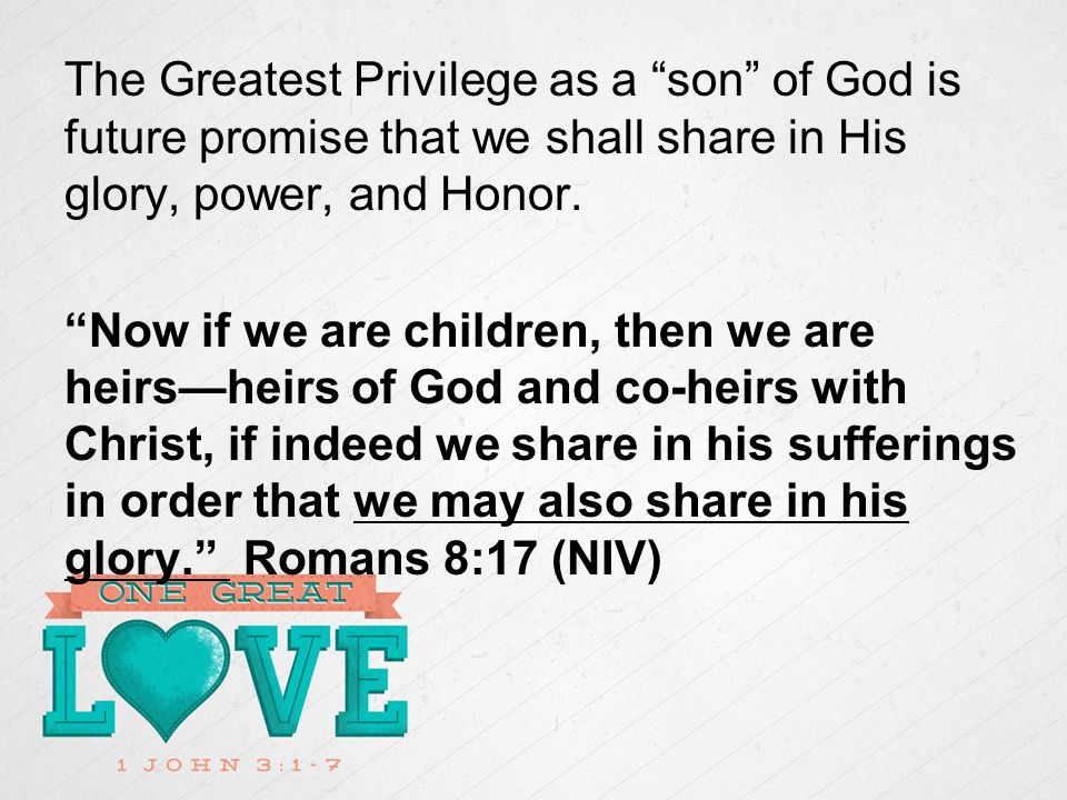 The Greatest Privilege as a son of God is future promise that we shall share in His glory, power, and Honor.