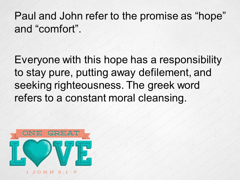 Paul and John refer to the promise as hope and comfort.