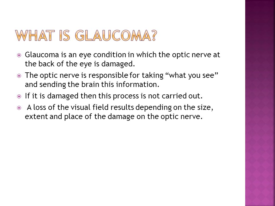 Glaucoma is an eye condition in which the optic nerve at the back of the eye is damaged.