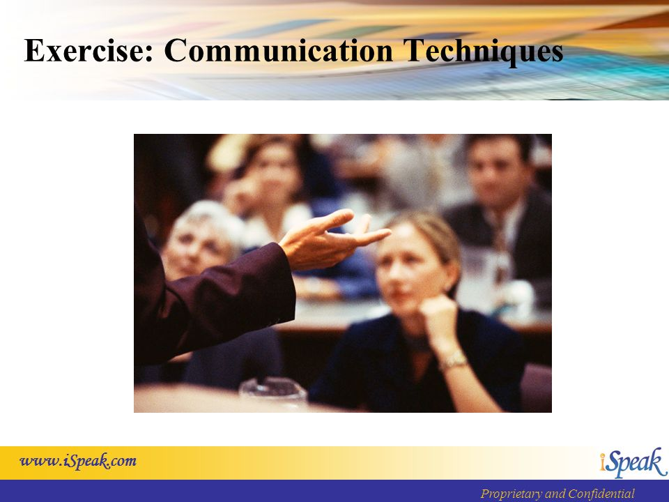 Proprietary and Confidential Exercise: Communication Techniques