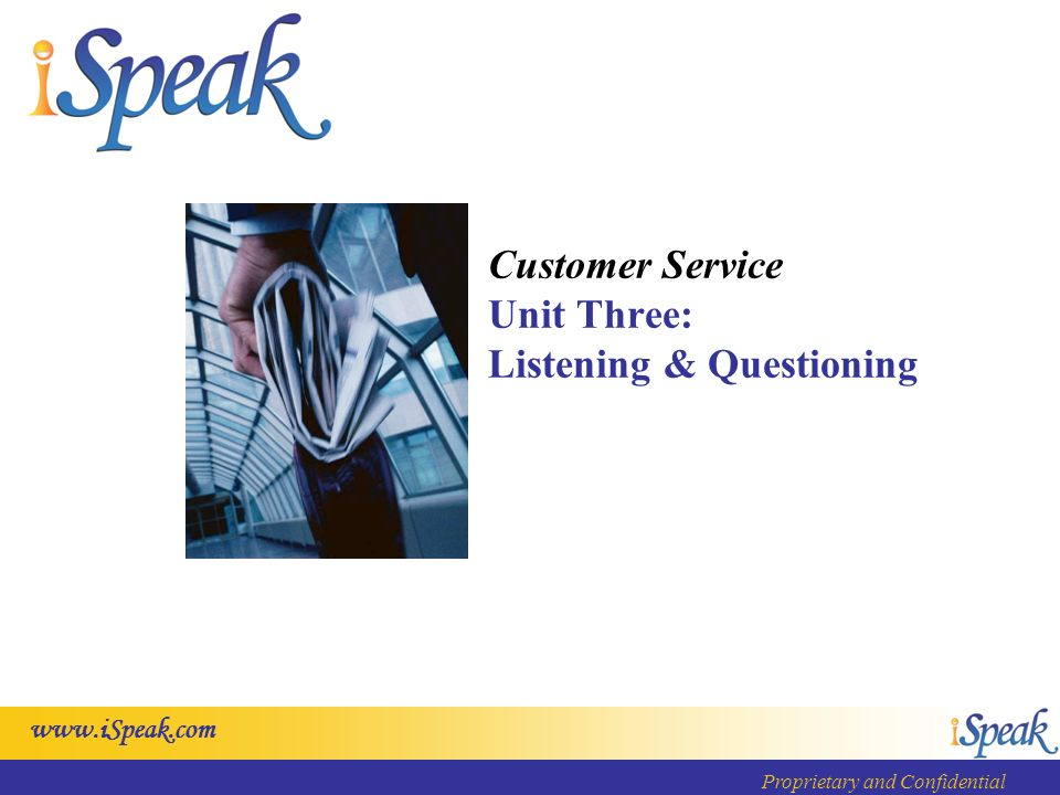 Proprietary and Confidential Customer Service Unit Three: Listening & Questioning