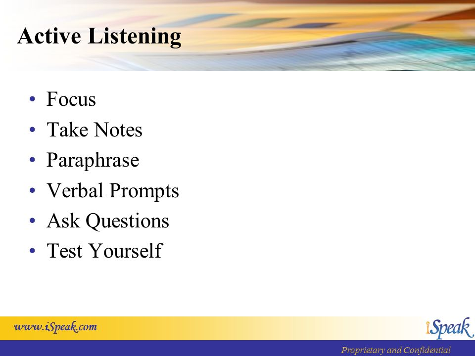 Proprietary and Confidential Active Listening Focus Take Notes Paraphrase Verbal Prompts Ask Questions Test Yourself