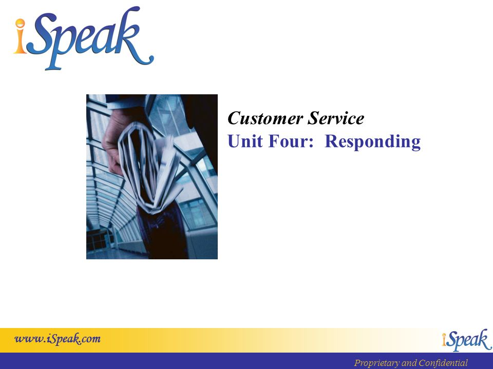 Proprietary and Confidential Customer Service Unit Four: Responding