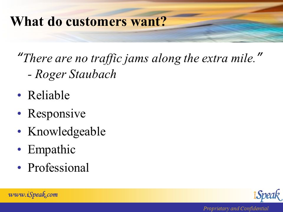 Proprietary and Confidential What do customers want.