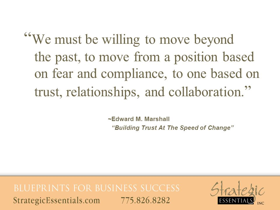 We must be willing to move beyond the past, to move from a position based on fear and compliance, to one based on trust, relationships, and collaboration.