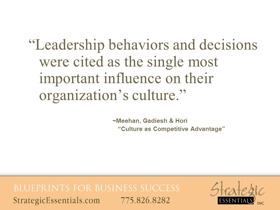 Leadership behaviors and decisions were cited as the single most important influence on their organizations culture.
