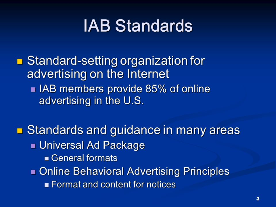 3 IAB Standards Standard-setting organization for advertising on the Internet Standard-setting organization for advertising on the Internet IAB members provide 85% of online advertising in the U.S.