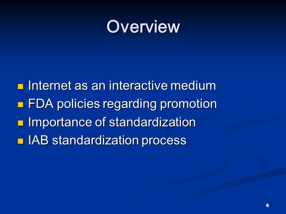 4 Overview Internet as an interactive medium Internet as an interactive medium FDA policies regarding promotion FDA policies regarding promotion Importance of standardization Importance of standardization IAB standardization process IAB standardization process