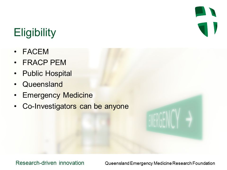 Queensland Emergency Medicine Research Foundation Research-driven innovation Queensland Emergency Medicine Research Foundation Research-driven innovation Eligibility FACEM FRACP PEM Public Hospital Queensland Emergency Medicine Co-Investigators can be anyone