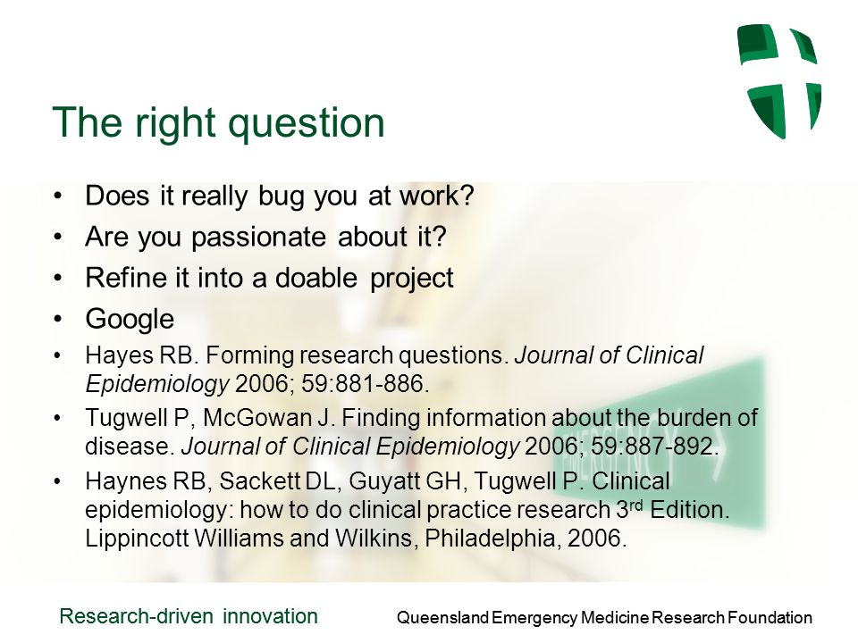 Queensland Emergency Medicine Research Foundation Research-driven innovation Queensland Emergency Medicine Research Foundation Research-driven innovation The right question Does it really bug you at work.