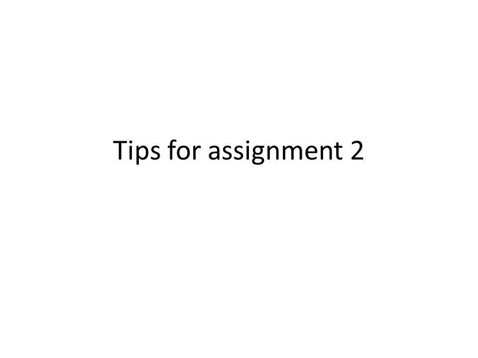 Tips for assignment 2
