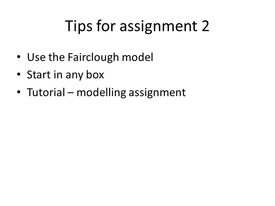 Use the Fairclough model Start in any box Tutorial – modelling assignment