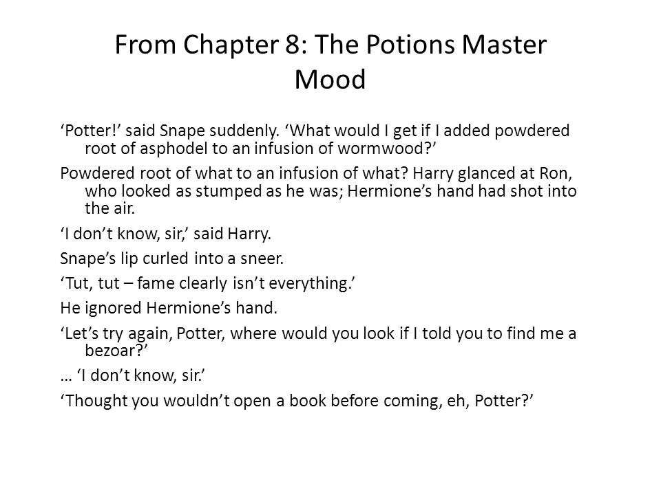 From Chapter 8: The Potions Master Mood Potter. said Snape suddenly.