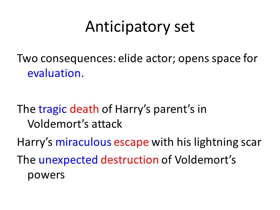 Anticipatory set Two consequences: elide actor; opens space for evaluation.