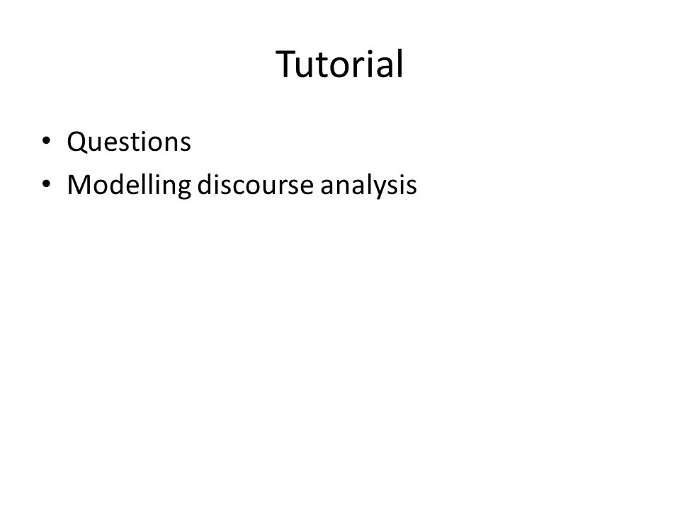 Tutorial Questions Modelling discourse analysis