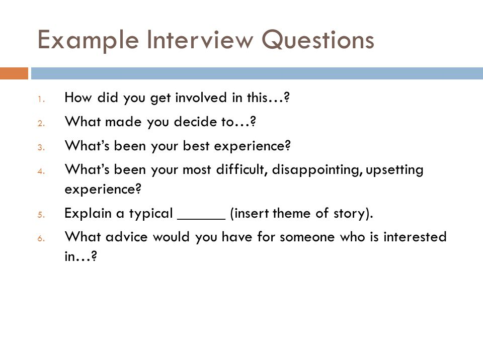 Example Interview Questions 1. How did you get involved in this….