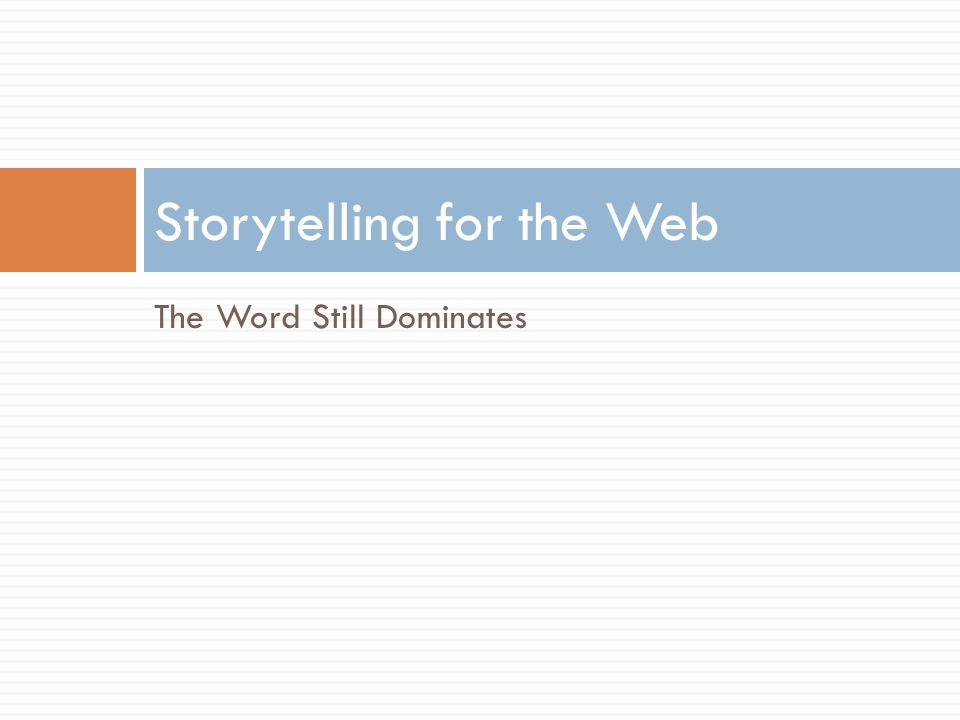 The Word Still Dominates Storytelling for the Web