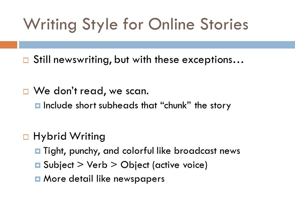Writing Style for Online Stories Still newswriting, but with these exceptions… We dont read, we scan.
