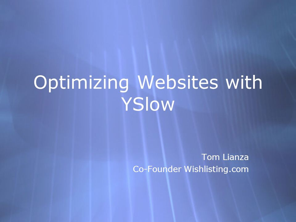 Optimizing Websites with YSlow Tom Lianza Co-Founder Wishlisting.com Tom Lianza Co-Founder Wishlisting.com
