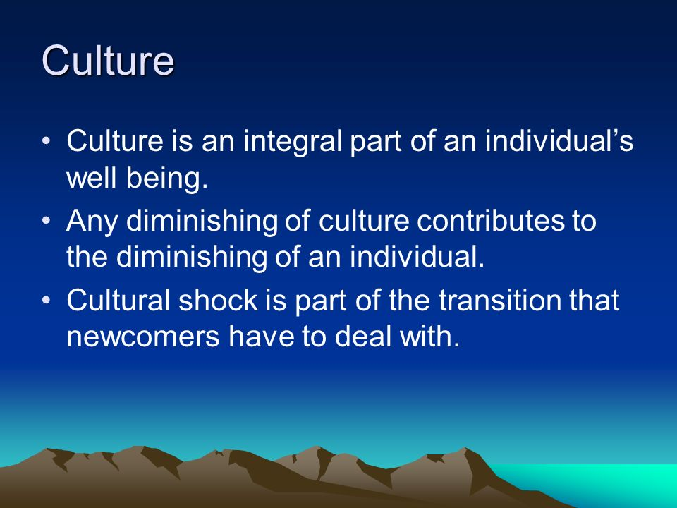 Culture Culture is an integral part of an individuals well being.