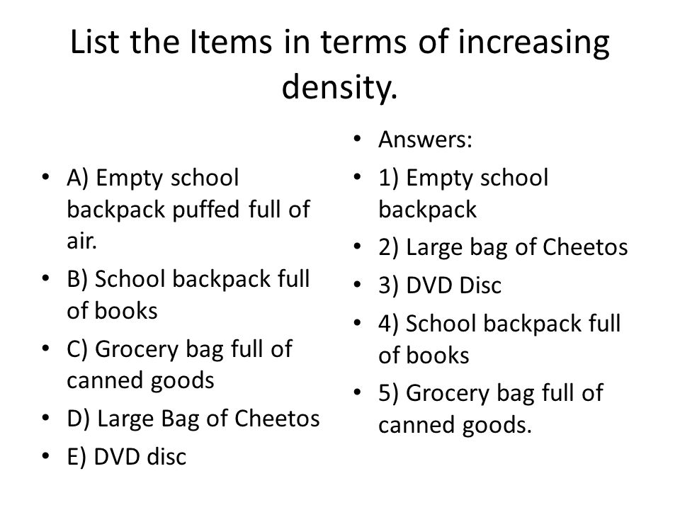 List the Items in terms of increasing density. A) Empty school backpack puffed full of air.