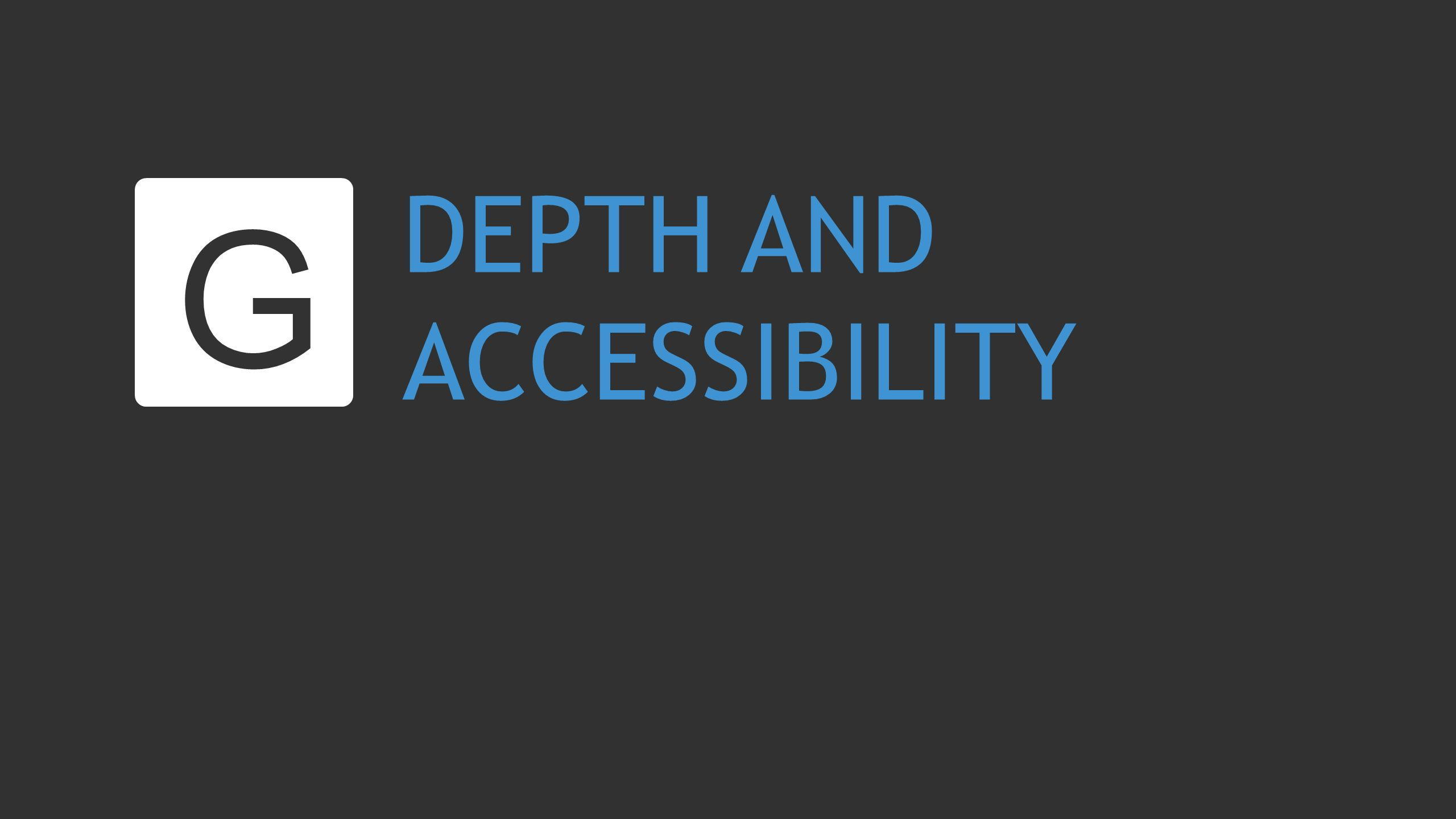 DEPTH AND ACCESSIBILITY G