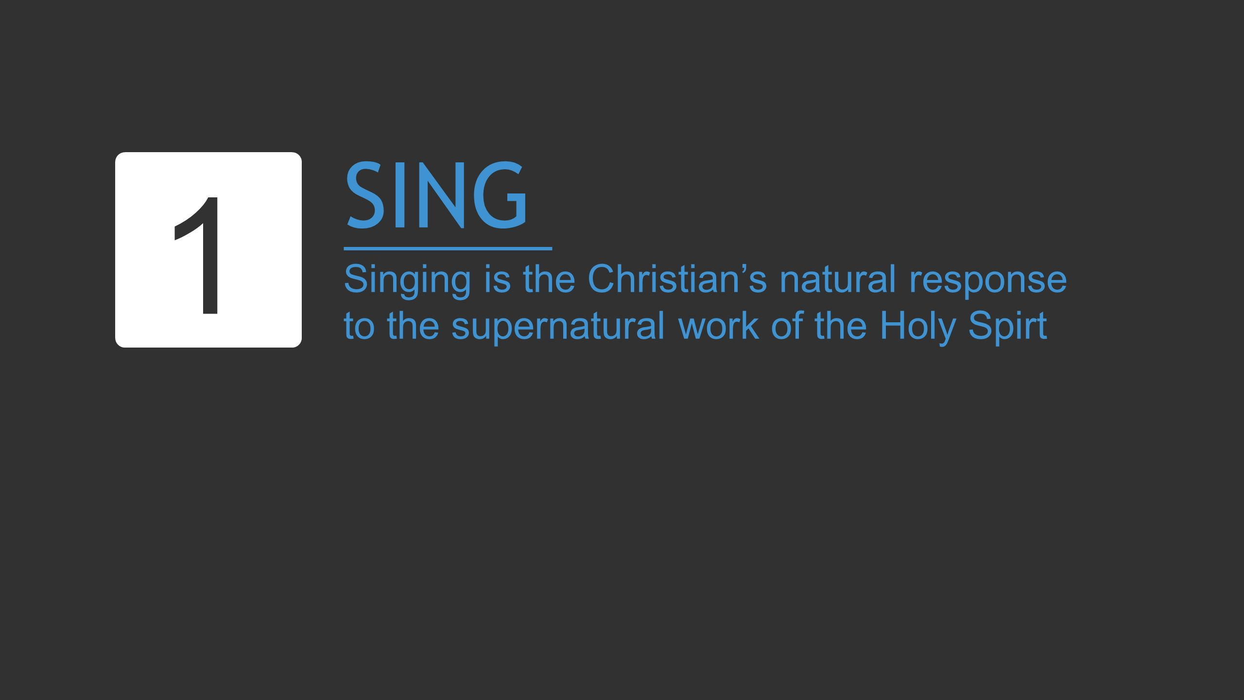 SING Singing is the Christians natural response to the supernatural work of the Holy Spirt 1
