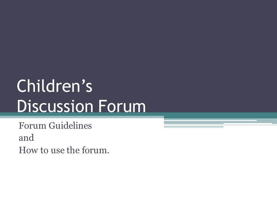 Childrens Discussion Forum Forum Guidelines and How to use the forum.