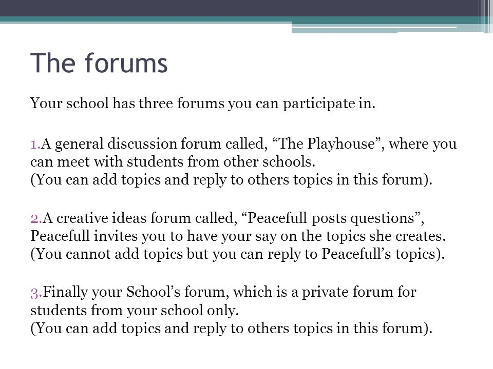 The forums Your school has three forums you can participate in.