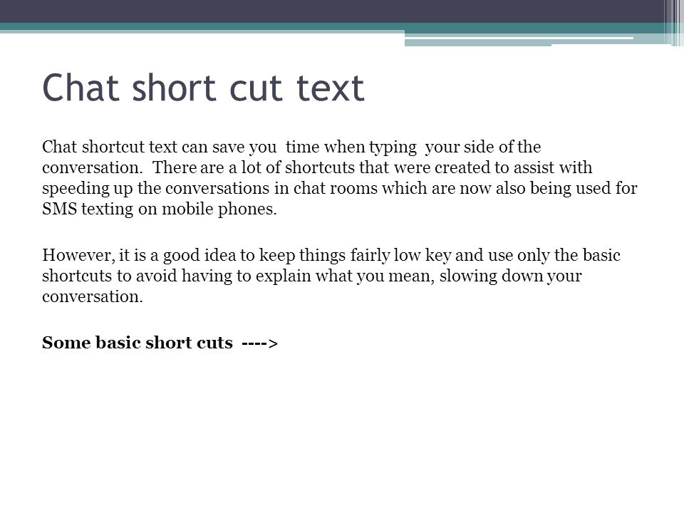Chat short cut text Chat shortcut text can save you time when typing your side of the conversation.