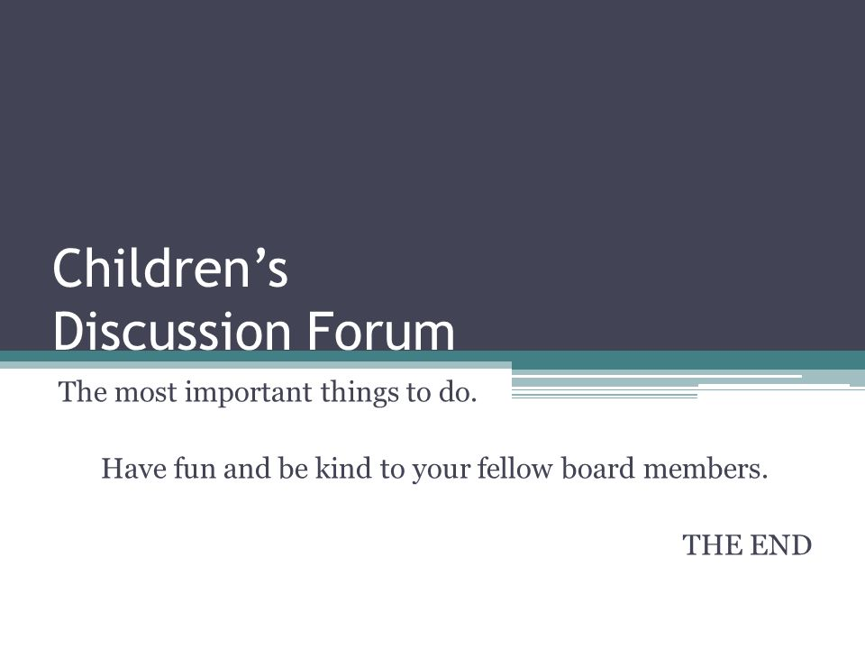 Childrens Discussion Forum The most important things to do.
