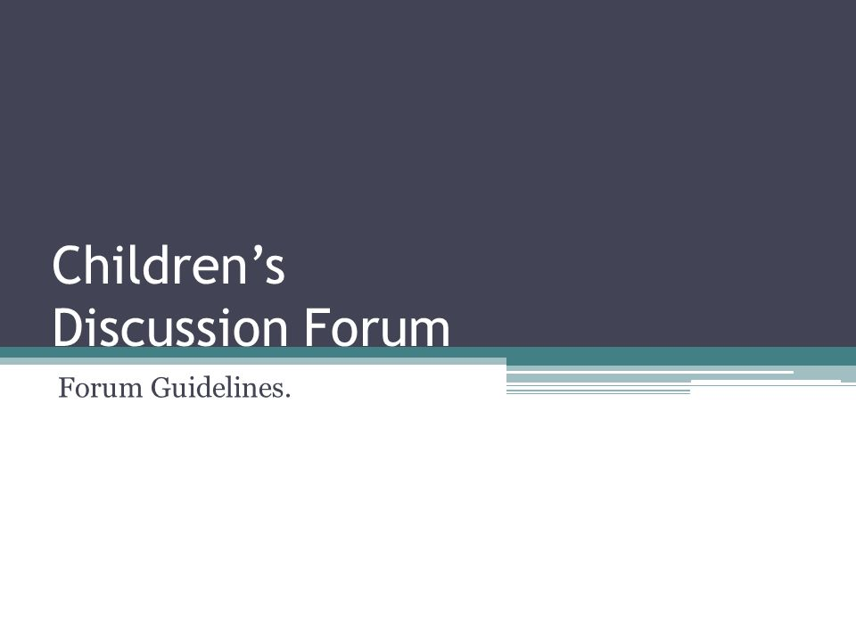 Childrens Discussion Forum Forum Guidelines.