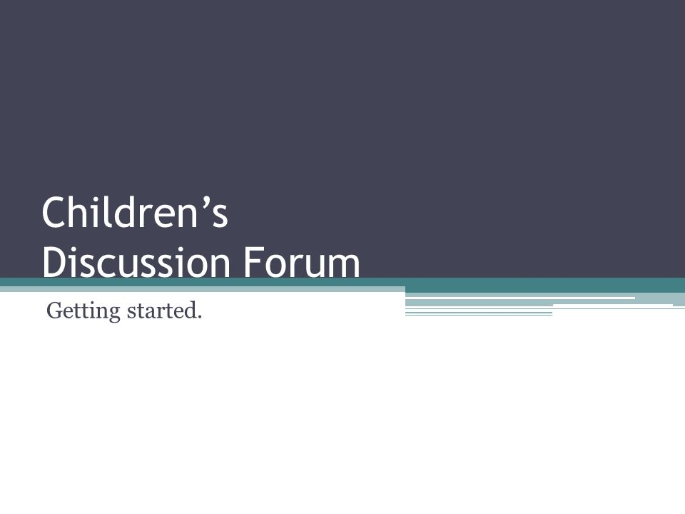 Childrens Discussion Forum Getting started.