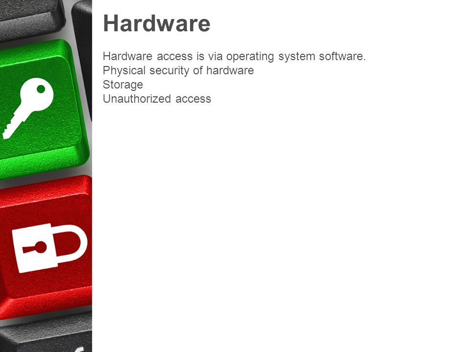 Hardware Hardware access is via operating system software.
