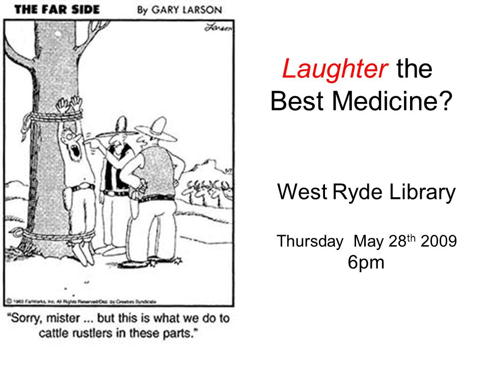 Laughter the Best Medicine West Ryde Library Thursday May 28 th pm